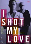 Filmplakat I Shot My Love